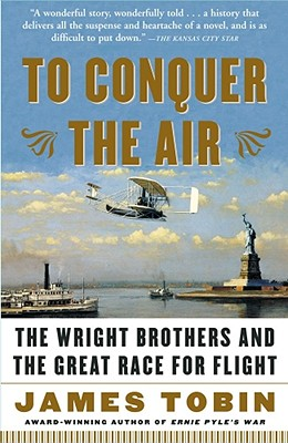 To Conquer the Air: The Wright Brothers and the Great Race for Flight - Tobin, James