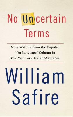 "No Uncertain Terms: More Writing from the Popular ""On Language"" Column in the New York Times Magazine - Safire, William"