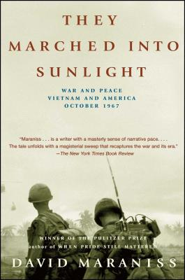 They Marched Into Sunlight: War and Peace Vietnam and America October 1967 - Maraniss, David