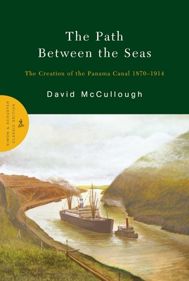 The Path Between the Seas: The Creation of the Panama Canal 1870-1914 - McCullough, David