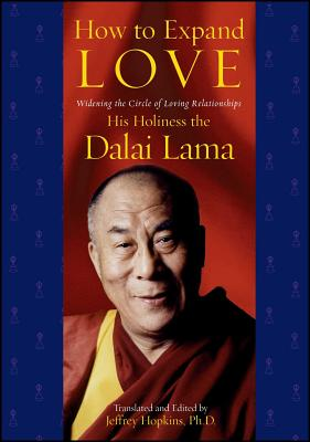 How to Expand Love: Widening the Circle of Loving Relationships - His Holiness the Dalai Lama, and Hopkins, Jeffrey (Translated by)