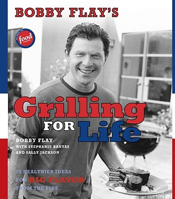 Bobby Flay's Grilling for Life: 75 Healthier Ideas for Big Flavor from the Fire - Flay, Bobby