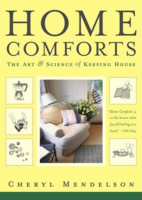 Home Comforts: The Art and Science of Keeping House - Mendelson, Cheryl