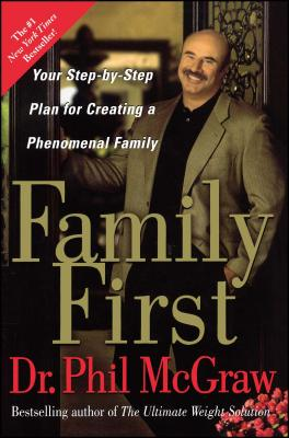 Family First: Your Step-By-Step Plan for Creating a Phenomenal Family - McGraw, Phillip C, Ph.D.