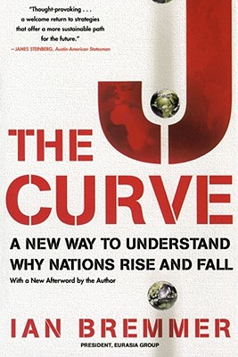 The J Curve: A New Way to Understand Why Nations Rise and Fall - Bremmer, Ian, President
