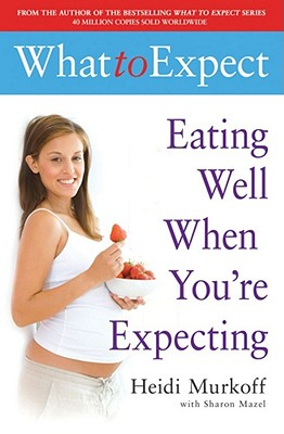 Eating Well When You're Expecting - Murkoff, Heidi E., and Mazel, Sharon
