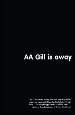 AA Gill Is Away - Gill, A A