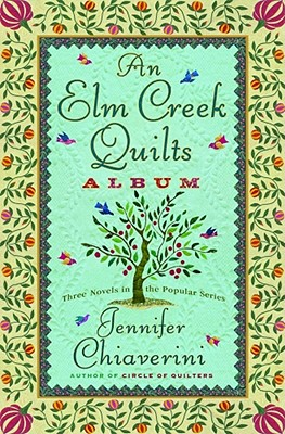 An Elm Creek Quilts Album: Three Novels in the Popular Series - Chiaverini, Jennifer