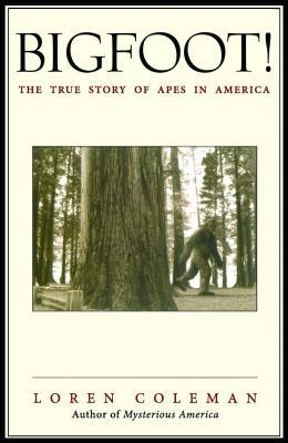 Bigfoot!: The True Story of Apes in America - Coleman, Loren L