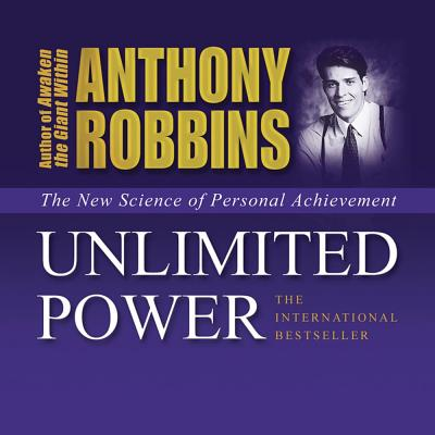 Unlimited Power: The New Science of Personal Achievement - Robbins, Anthony