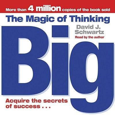 The Magic of Thinking Big - Schwartz, David J. (Read by)