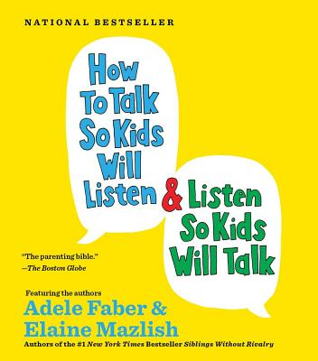 How to Talk So Kids Will Listen... and Listen So Kids Will Talk - Faber, Adele (Read by), and Mazlish, Elaine (Read by)