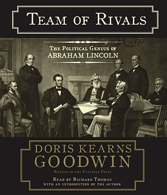 Team of Rivals: The Political Genius of Abraham Lincoln - Goodwin, Doris Kearns, and Thomas, Richard (Read by)