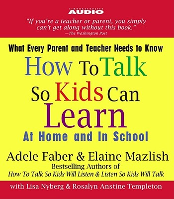 How to Talk So Kids Can Learn: At Home and in School - Faber, Adele, and Mazlish, Elaine, and Nyberg, Lisa, Ph.D.