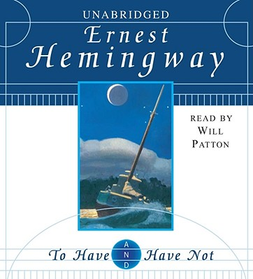 To Have and Have Not - Hemingway, Ernest, and Patton, Will (Read by)