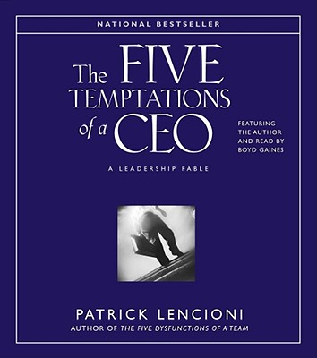 The Five Temptations of a CEO: A Leadership Fable - Lencioni, Patrick M, and Gaines, Boyd (Read by)