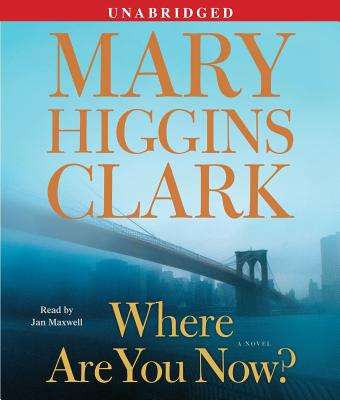 Where Are You Now? - Clark, Mary Higgins, and Maxwell, Jan (Read by)