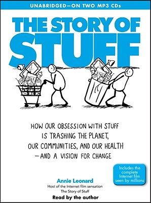 The Story of Stuff: How Our Obsession with Stuff Is Trashing the Planet, Our Communities and Our Health and a Vision for Change - Leonard, Annie (Translated by)