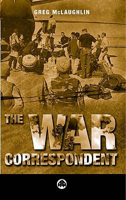 The War Correspondent - McLaughlin, Greg