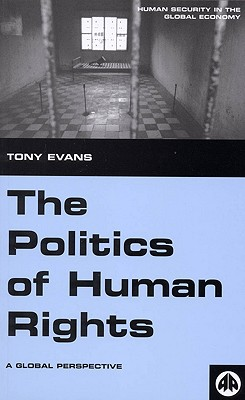 The Politics of Human Rights: A Global Perspective - Evans, Tony