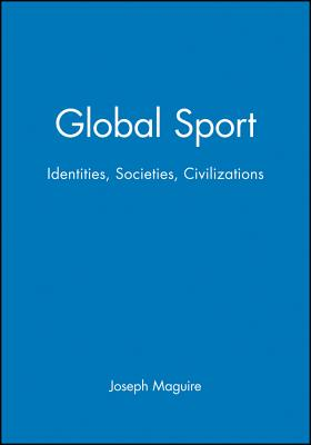 Global Sport - Maguire, Joseph, Dr., and McGuire, Joseph, Dr.