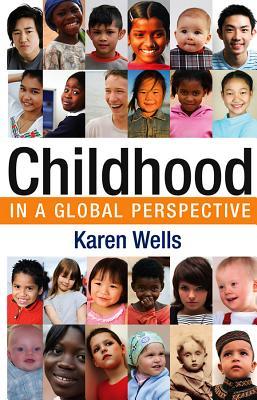Childhood in Global Perspective - Wells, Karen