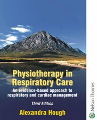 Physiotherapy in Respiratory Care 3e: An Evidence-Based Approach to Respiratory and Cardiac Management 3rd Edition - Hough, A, and Hough, Alexandra
