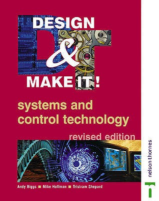 Design and Make It!: Systems and Control Technology - Biggs, Andrew, and Hoffman, Mike, and Shepard, Tristram