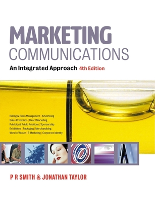 Marketing Communications: An Integrated Approach - Smith, Paul Russell, and Taylor, Jonathan