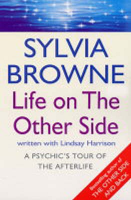 Life on the Other Side: A Psychic's Tour of the Afterlife - Browne, Sylvia