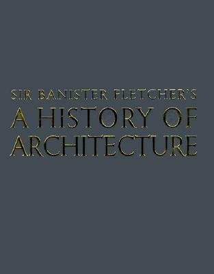 Banister Fletcher's a History of Architecture - Fletcher, Banister, Sir, and Cruickshank, Dan (Editor), and Saint, Andrew (Editor)