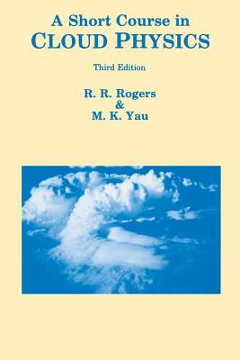 Short Course in Cloud Physics - Rogers, R R, and Yau, M K