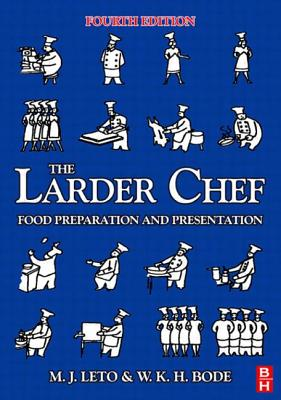 The Larder Chef: Food Preparation and Presentation - Leto, M J, and Bode, W K H