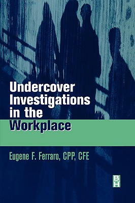 Undercover Investigations for the Workplace - Ferraro, Eugene
