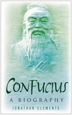 Confucius: A Biography - Clements, Jonathan