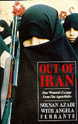 Out of Iran: One Woman's Escape from the Ayatollahs - Azadi, Sousan, and Ferrante, Angela