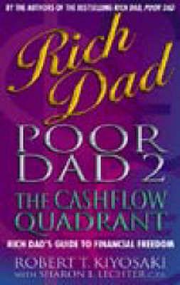 Rich Dad, Poor Dad 2: Cash Flow Quadrant - Rich Dad's Guide to Financial Freedom - Kiyosaki, Robert T.