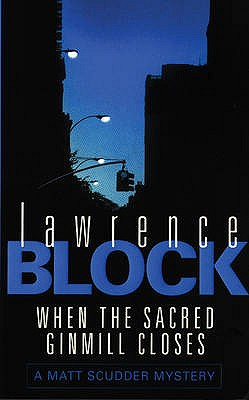 When the Sacred Ginmill Closes: a Matt Scudder Mystery - Block, Lawrence