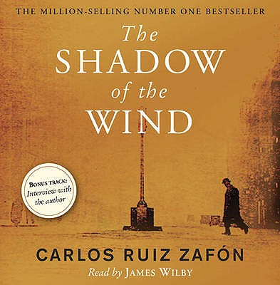 The Shadow of the Wind - Zafon, Carlos Ruiz, and Wilby, James (Read by)