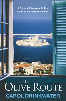 The Olive Route: A Personal Journey to the Heart of the Mediterranean - Drinkwater, Carol