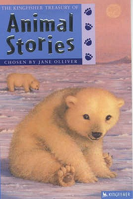 The Kingfisher Treasury of Animal Stories - Olliver, Jane (Compiled by)