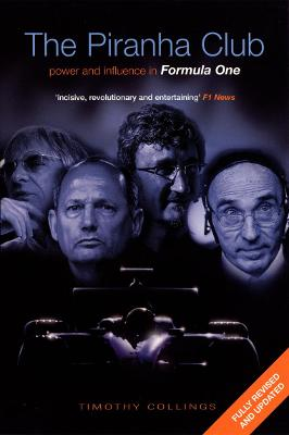 The Piranha Club: Power and Influence in Formula One - Collings, Timothy