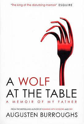 A Wolf at the Table - Burroughs, Augusten