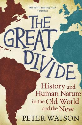 The Great Divide: History and Human Nature in the Old World and the New - Watson, Peter