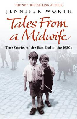 Tales from a Midwife: True Stories of the East End in the 1950s - Worth, Jennifer