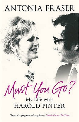 Must You Go?: My Life with Harold Pinter - Fraser, Antonia