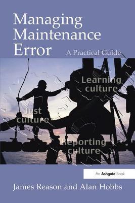 Managing Maintenance Error: A Practical Guide - Reason, James, and Hobbs, Alan