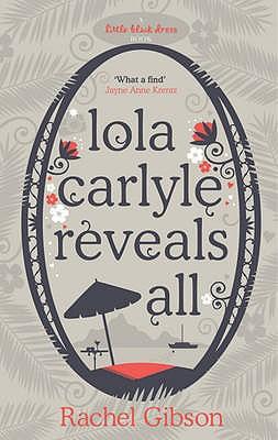 Lola Carlyle Reveals All - Gibson, Rachel