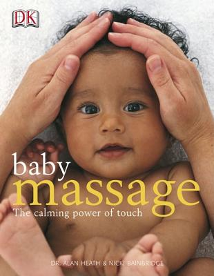 Baby Massage: The Calming Power of Touch - Bainbridge, Nicki, and Heath, Alan, and Fisher, Julie (Photographer)