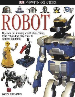 DK Eyewitness Books: Robot - Bridgman, Roger Francis, and DK Publishing, and Dorling Kindersley Publishing (Creator)
